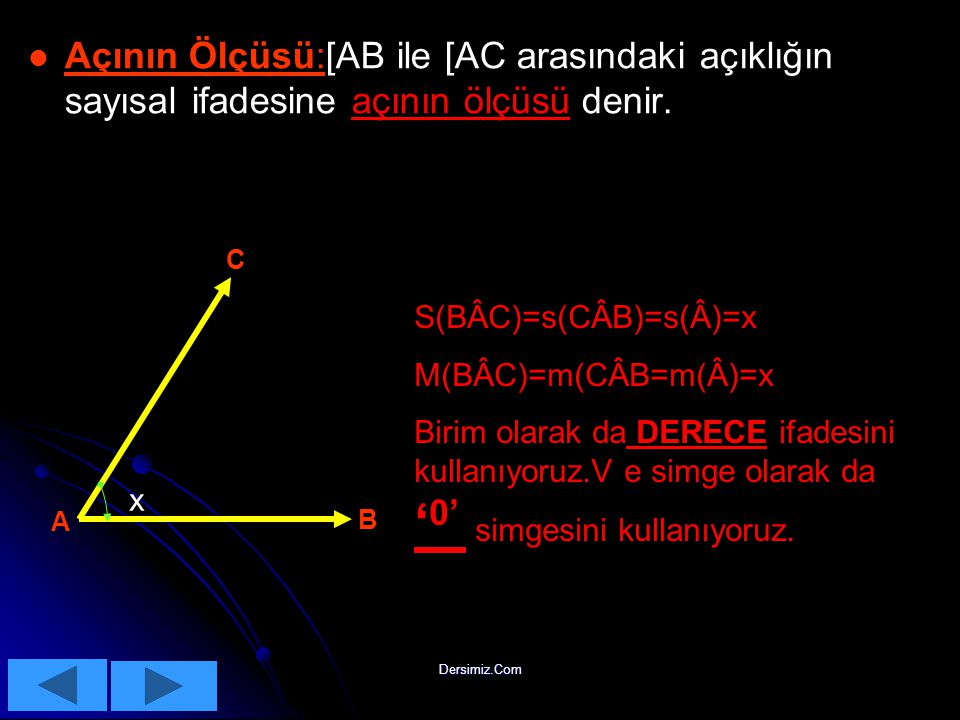 Açının Ölçüsü:[AB ile [AC arasındaki açıklığın sayısal ifadesine açının ölçüsü denir.